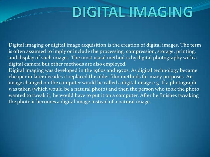 Digital imaging or digital image acquisition is the creation of digital images. The termis often assumed to imply or inclu...