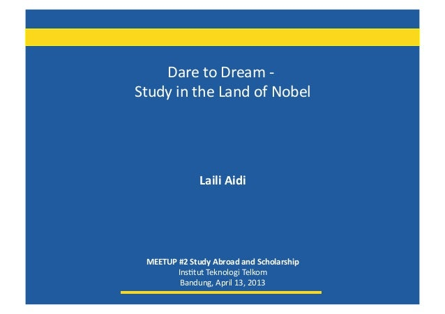 Dare to Dream -‐ Study in the Land of Nobel                                                          ...