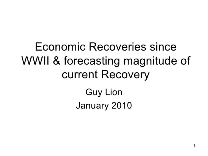 Economic Recoveries since WWII & forecasting magnitude of current Recovery Guy Lion January 2010