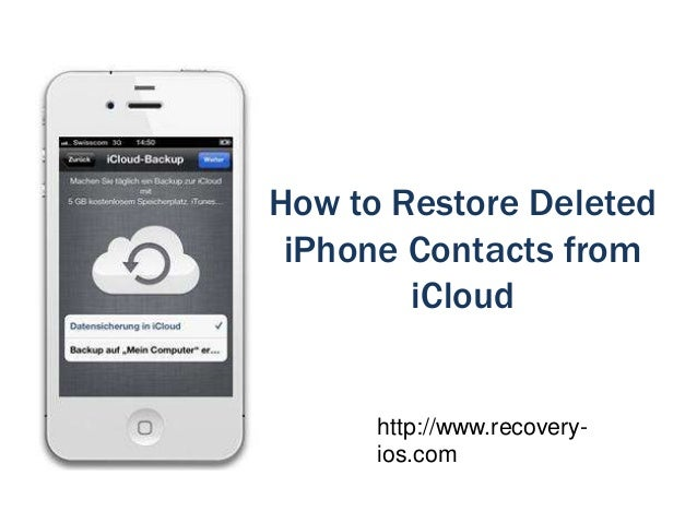 How to Restore Deleted iPhone Contacts from iCloud http://www.recovery- ios.com