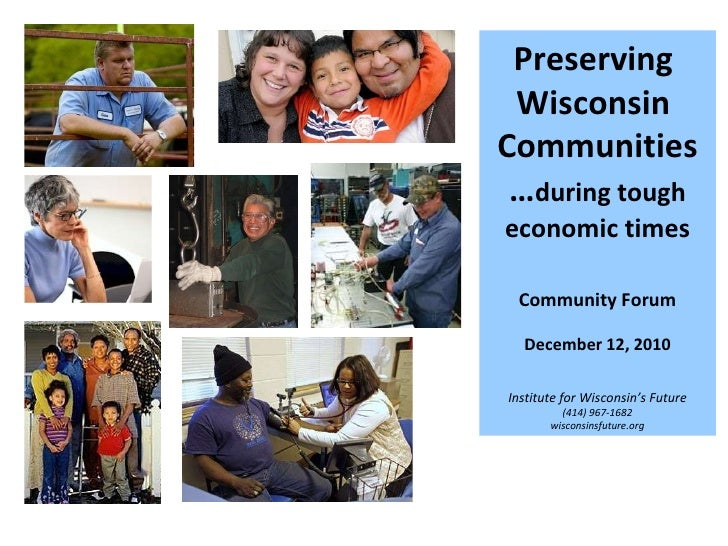 Preserving  Wisconsin  Communities … during tough economic times Community Forum December 12, 2010 Institute for Wisconsin...