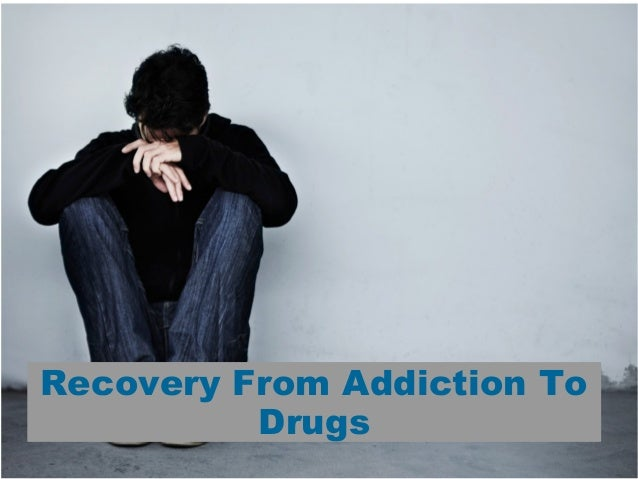 Recovery from addiction to drugs