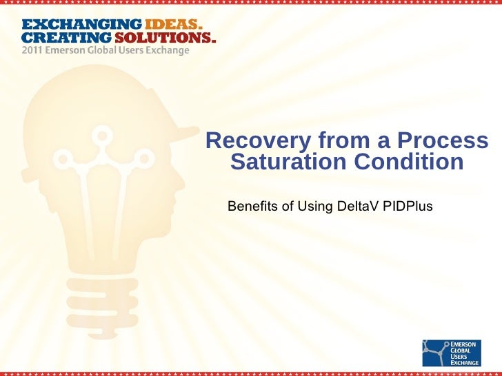 Recovery from a Process Saturation Condition Benefits of Using DeltaV PIDPlus