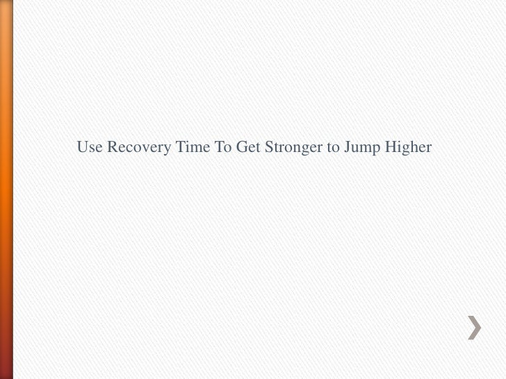 Use Recovery Time To Get Stronger to Jump Higher