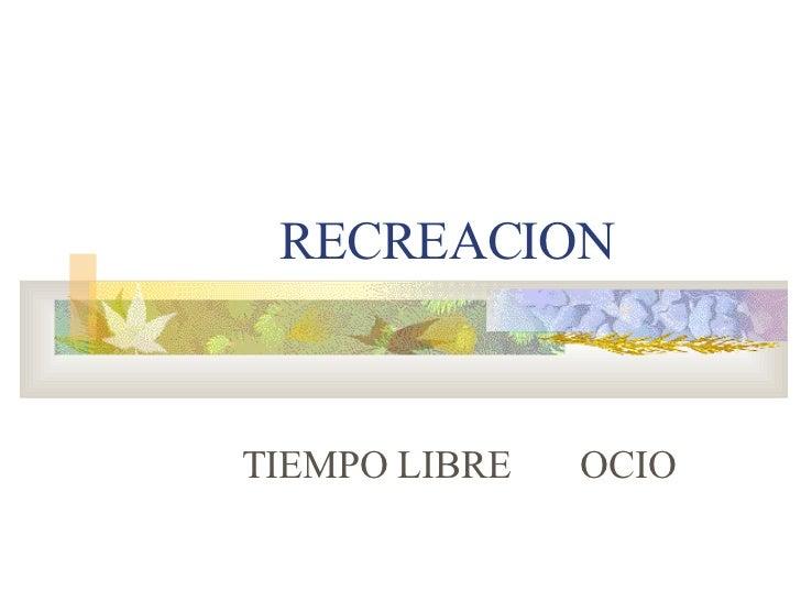 RECREACION TIEMPO LIBRE  OCIO