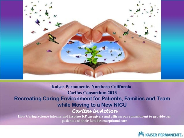 Kaiser Permanente, Northern California Caritas Consortium 2013  Recreating Caring Environment for Patients, Families and T...