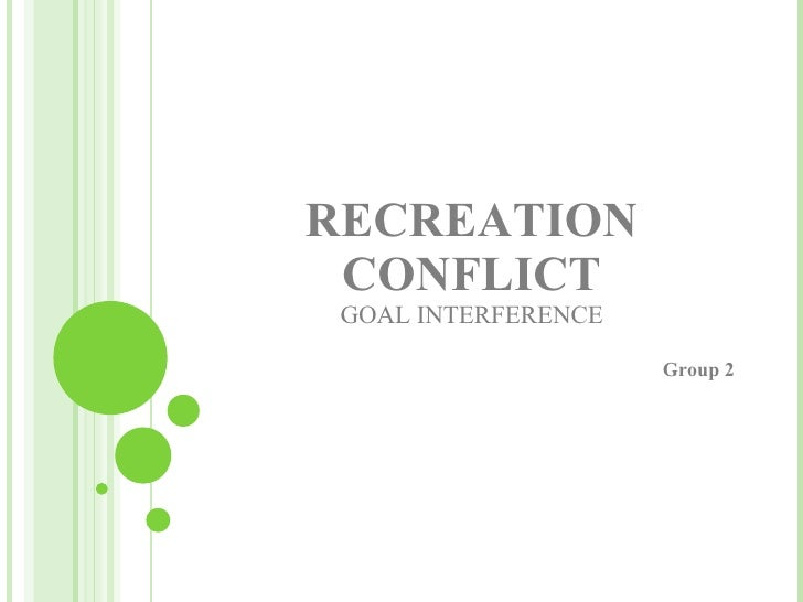 RECREATION CONFLICT GOAL INTERFERENCE Group 2