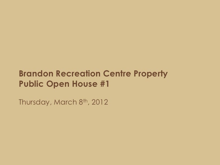 Brandon Recreation Centre PropertyPublic Open House #1Thursday, March 8th, 2012
