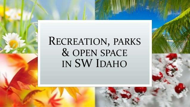 RECREATION, PARKS& OPEN SPACEIN SW IDAHO