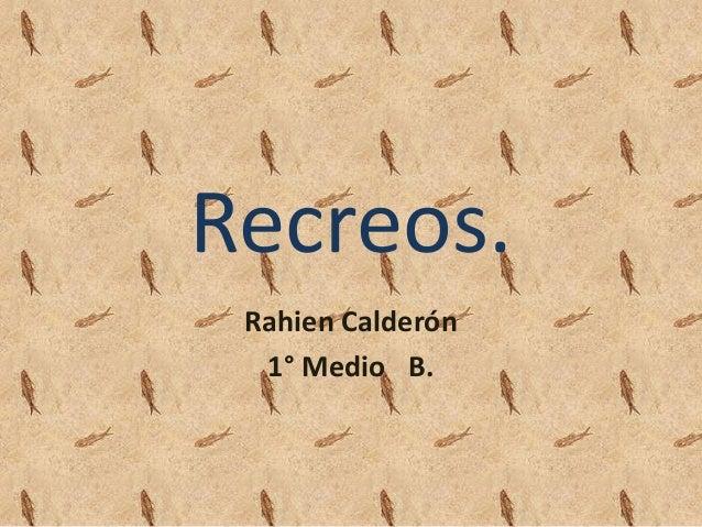 Recreos. Rahien Calderón 1° Medio B.
