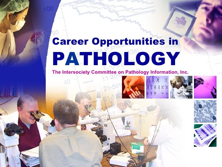 Career Opportunities in P A THOLOGY The Intersociety Committee on Pathology Information, Inc.