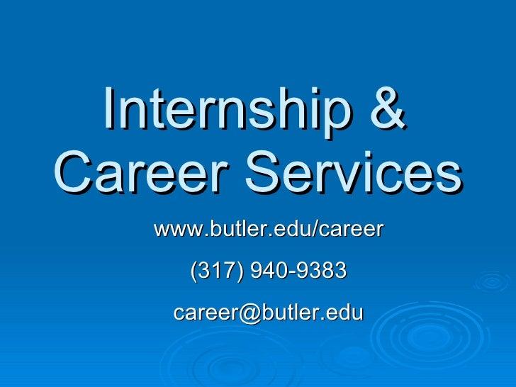 Internship &  Career Services   www.butler.edu/career (317) 940-9383 [email_address]
