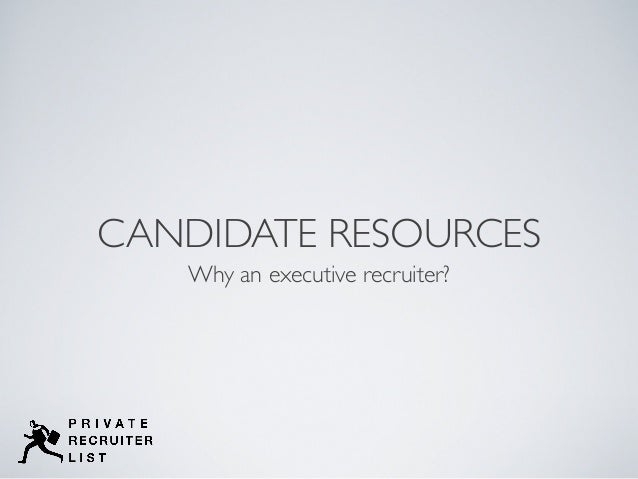 CANDIDATE RESOURCES Why an executive recruiter?