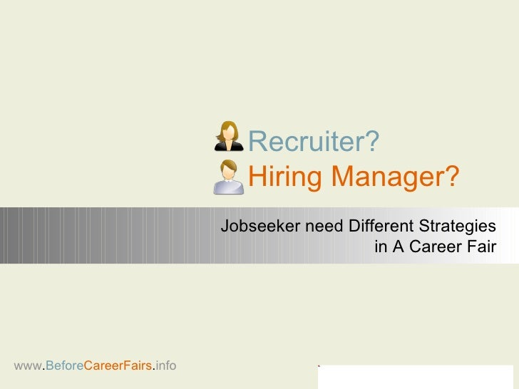 Recruiter? Hiring Manager? www . Before CareerFairs . info Jobseeker need Different Strategies in A Career Fair