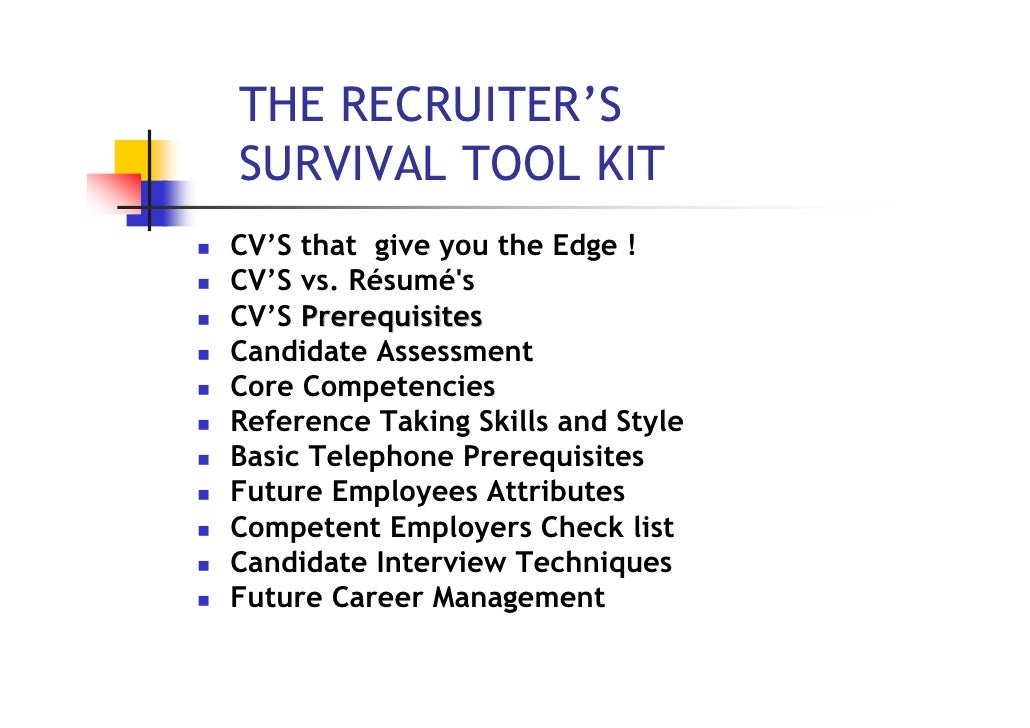 THE RECRUITER'SSURVIVAL TOOL KITCV'S that give you the Edge !CV'S vs. RésumésCV'S PrerequisitesCandidate AssessmentCore Co...