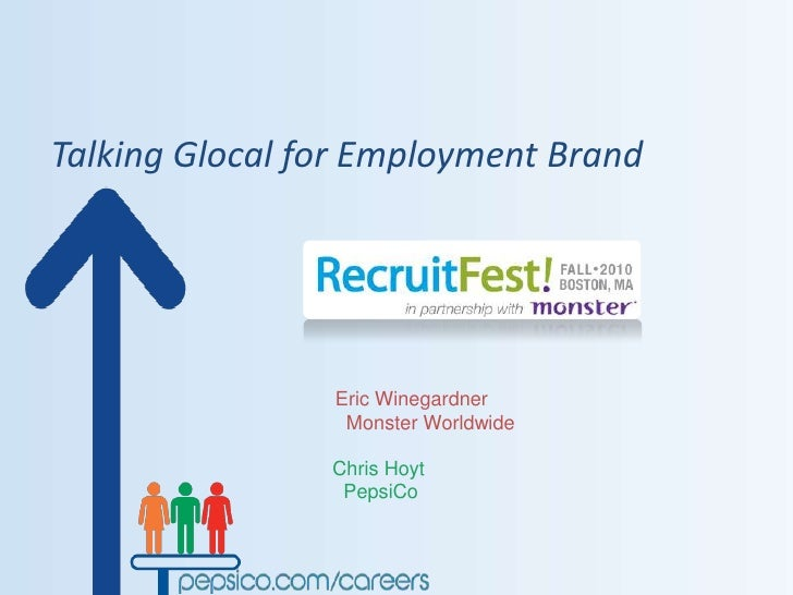 Talking Glocal for Employment Brand<br />Eric Winegardner<br />  Monster Worldwide<br />Chris Hoyt<br />  PepsiCo<br />