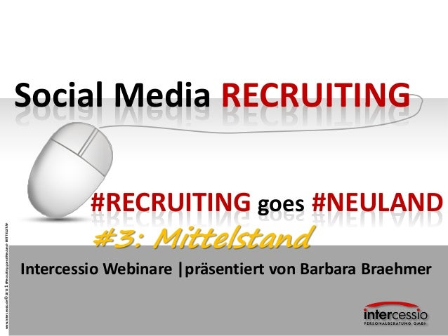 www.intercessio.de©20131#Recruitinggoes#Neuland-MITTELSTAND Social Media RECRUITING Intercessio Webinare |präsentiert von ...