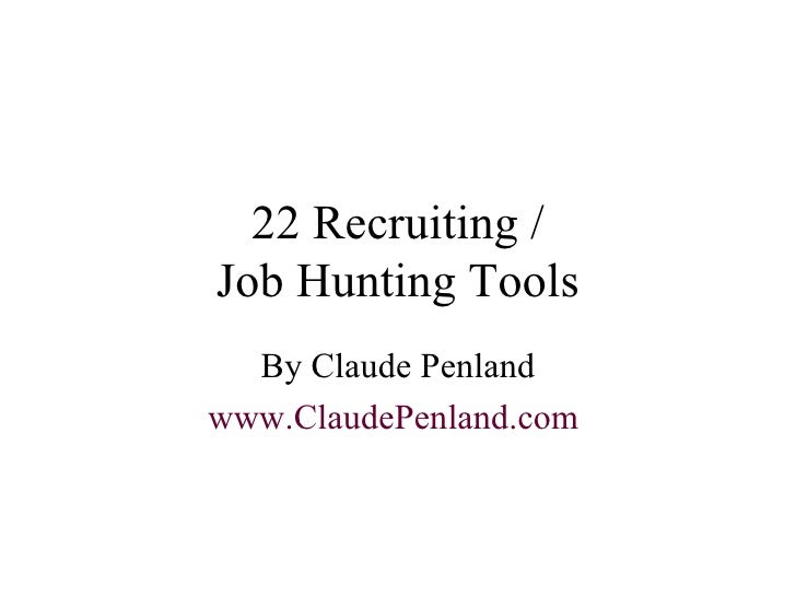 22 Recruiting / Job Hunting Tools By Claude Penland www.ClaudePenland.com