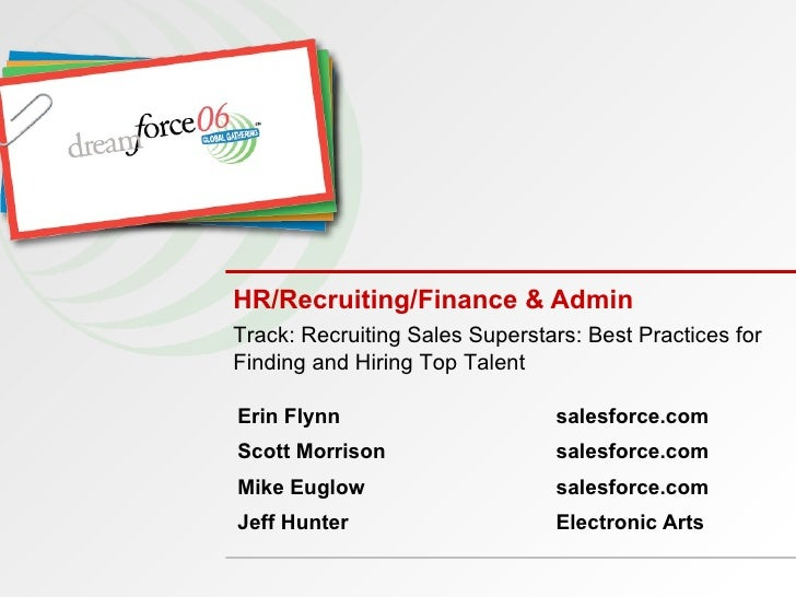 HR/Recruiting/Finance & Admin Erin Flynn salesforce.com Scott Morrison salesforce.com Mike Euglow salesforce.com Jeff Hunt...