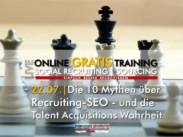 Upgrade YOUR Recruiting! SOCIAL RECRUITING | SOURCING ONLINE GRATIS TRAINING E I N F A C H B E S S E R R E C R U I T I E R...