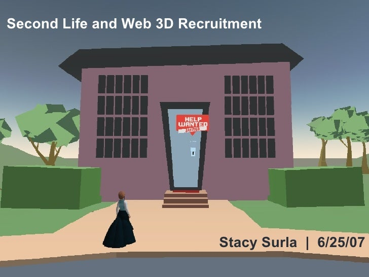 Stacy Surla  |  6/25/07 Second Life and Web 3D Recruitment