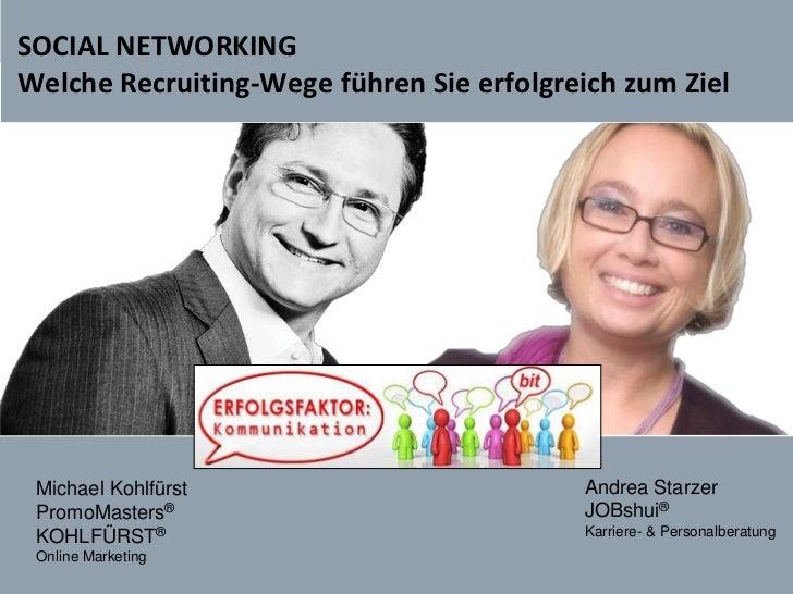 SOCIAL NETWORKINGWelche Recruiting-Wege führen Sie erfolgreich zum Ziel<br />Andrea Starzer <br />JOBshui®<br />Karriere- ...
