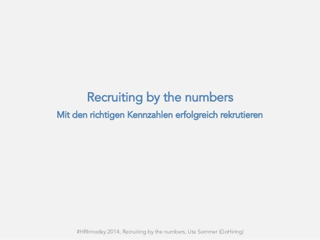 HR Innovation Day 2104 - Recruiting by the numbers   uta sommer (go hiring)