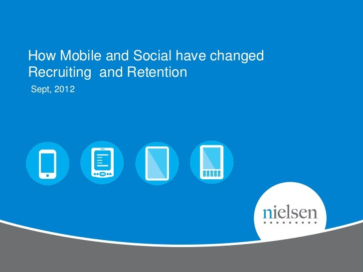 How Mobile and Social have changedRecruiting and RetentionSept, 2012