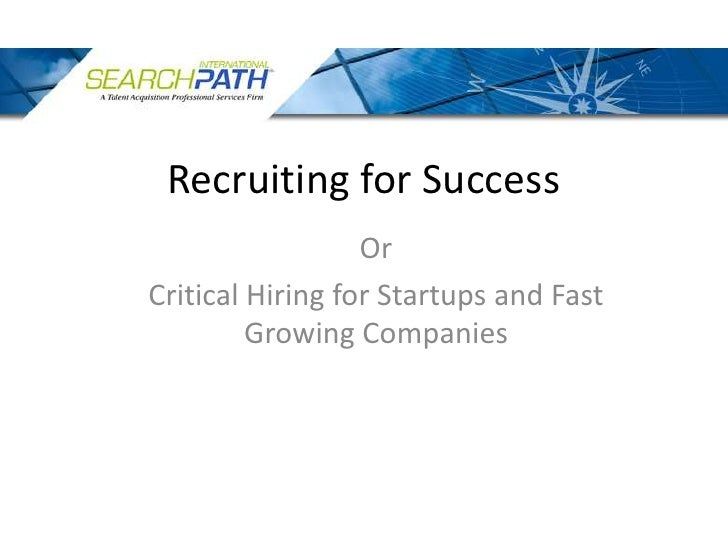 Recruiting for Success<br />Or <br />Critical Hiring for Startups and Fast Growing Companies<br />
