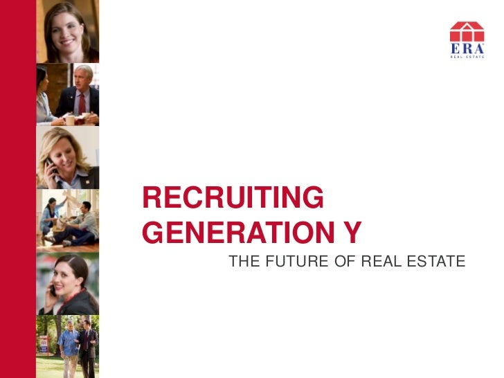 RECRUITINGGENERATION Y    THE FUTURE OF REAL ESTATE