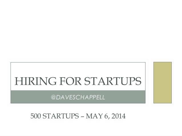 @DAVESCHAPPELL HIRING FOR STARTUPS 500 STARTUPS – MAY 6, 2014
