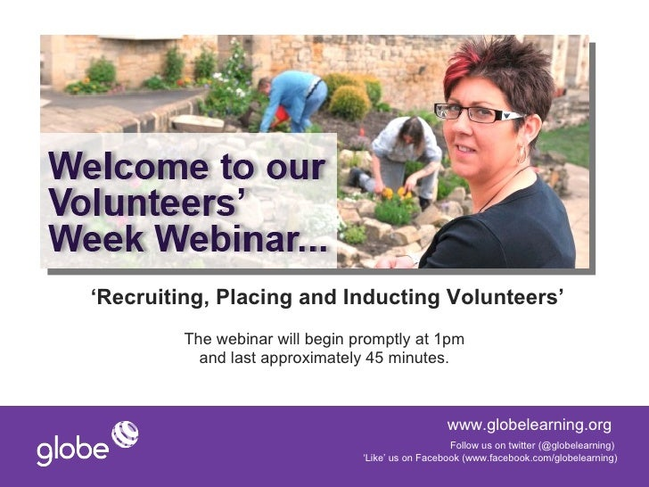 'Recruiting, Placing and Inducting Volunteers'         The webinar will begin promptly at 1pm           and last approxima...