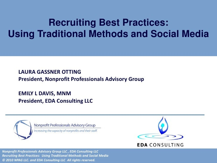 Recruiting Best Practices:    Using Traditional Methods and Social Media             LAURA GASSNER OTTING           Presid...