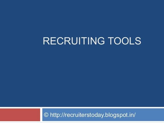 RECRUITING TOOLS  © http://recruiterstoday.blogspot.in/