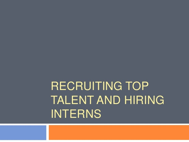 Recruiting Top Talent And Hiring Interns