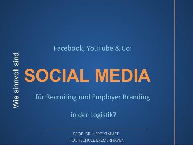 Wie sinnvoll sind  Facebook, YouTube & Co:  SOCIAL MEDIA für Recruiting und Employer Branding in der Logistik? PROF. DR. H...