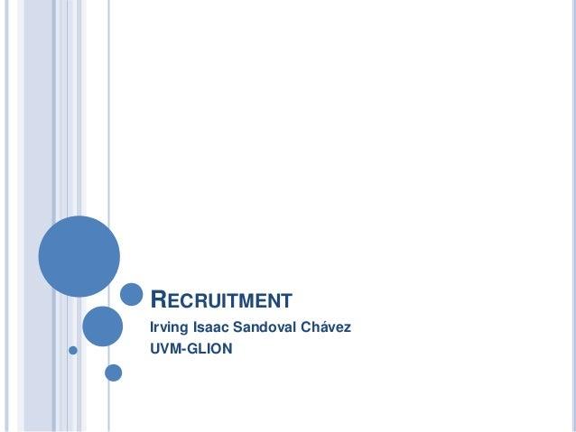 RECRUITMENT Irving Isaac Sandoval Chávez UVM-GLION