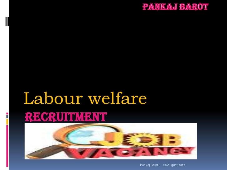 Labour welfareRECRUITMENT              Pankaj Barot   20 August 2012