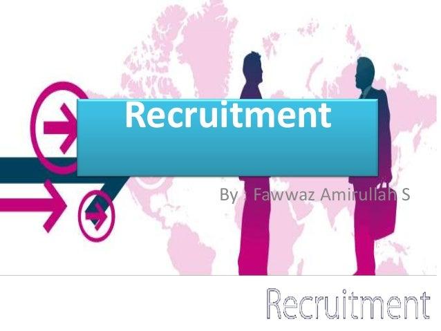 Recruitment     By : Fawwaz Amirullah S