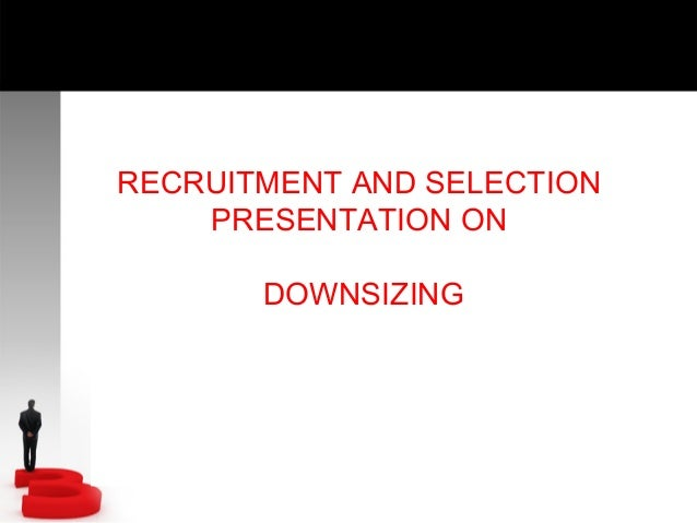 Recruitment & Selection (Downsizing)