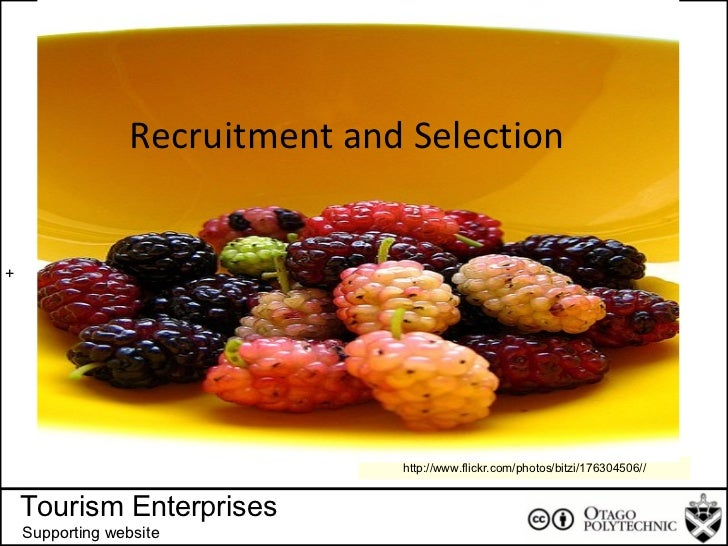 + Tourism Enterprises Supporting website http://www.flickr.com/photos/bitzi/176304506// Recruitment and Selection