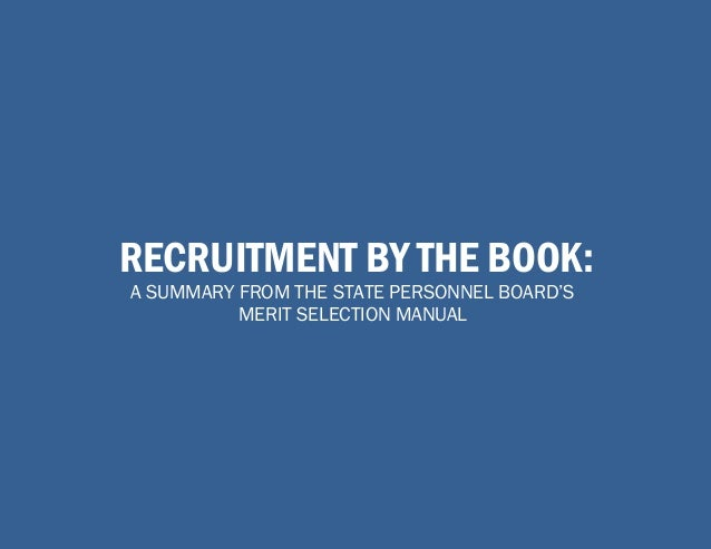 RECRUITMENT BY THE BOOK: A SUMMARY FROM THE STATE PERSONNEL BOARD'S MERIT SELECTION MANUAL