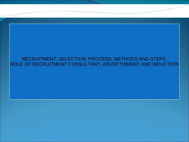 Recruitment, Selection Process Methods And Steps,