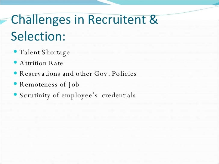 challenges in recruitment and selection practices Recruitment and selection  attracting and selecting the most suitable workers is arguably one of the main challenges  recruitment includes those practices.