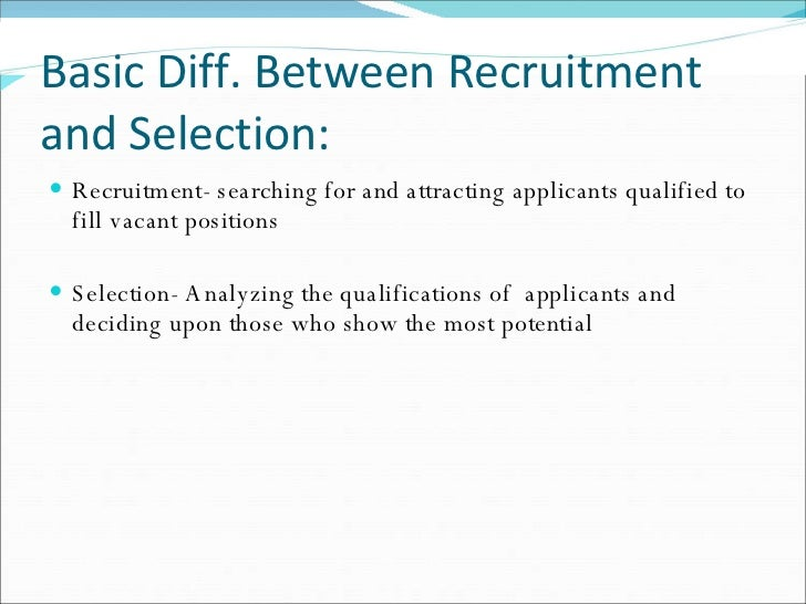 recruitment and selection 5 essay Difference between recruitment and selection march 17, 2015 by surbhi s 2 comments recruitment is a process of searching out the potential applicants and inspiring them to apply for the actual or anticipated vacancy.