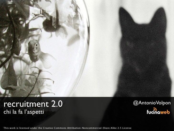 recruitment 2.0                                                                                      @AntonioVolpon chi la...