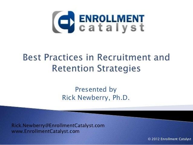 Presented by                   Rick Newberry, Ph.D.Rick.Newberry@EnrollmentCatalyst.comwww.EnrollmentCatalyst.com         ...
