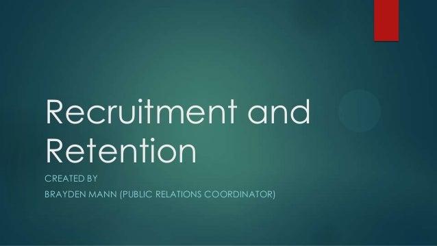 Recruitment and Retention CREATED BY BRAYDEN MANN (PUBLIC RELATIONS COORDINATOR)