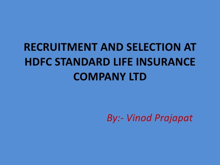 RECRUITMENT AND SELECTION ATHDFC STANDARD LIFE INSURANCE COMPANY LTD<br />By:- Vinod Prajapat<br />