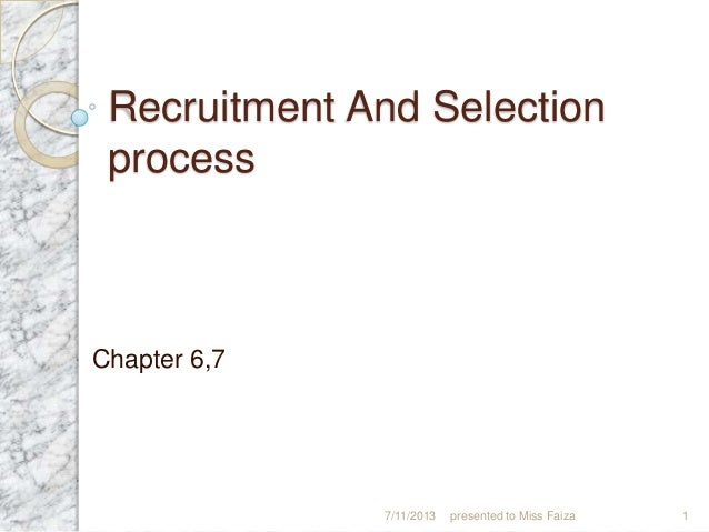 Recruitment And Selection process Chapter 6,7 7/11/2013 presented to Miss Faiza 1